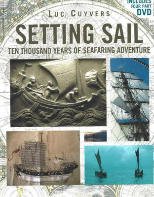 Setting Sail: Ten Thousand Years of Seafaring Adventure (Hardback)