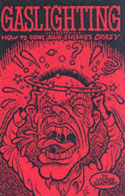Gaslighting: How to Drive Your Enemies Crazy (Paperback)