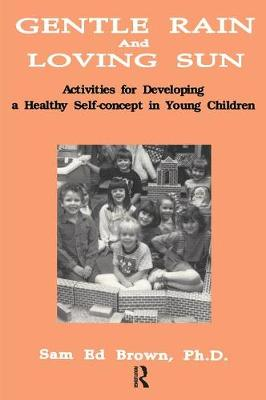 Gentle Rain And Loving Sun: Activities For Developing A Healthy Self-Concept In Young Children (Paperback)