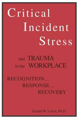 Critical Incident Stress And Trauma In The Workplace: Recognition... Response... Recovery (Paperback)
