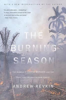 The Burning Season: The Murder of Chico Mendes and the Fight for the Amazon Rain Forest (Paperback)