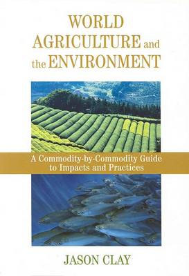World Agriculture and the Environment: A Commodity-By-Commodity Guide To Impacts And Practices (Paperback)