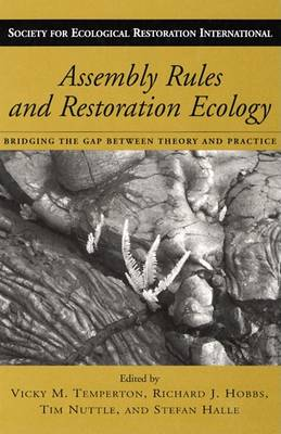 Assembly Rules and Restoration Ecology: Bridging the Gap Between Theory and Practice (Hardback)
