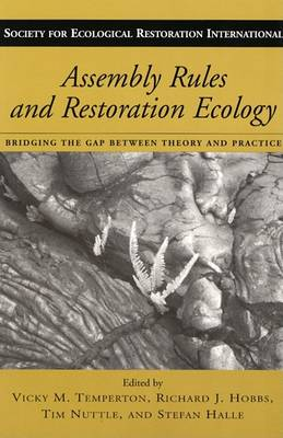 Assembly Rules and Restoration Ecology: Bridging the Gap Between Theory and Practice (Paperback)