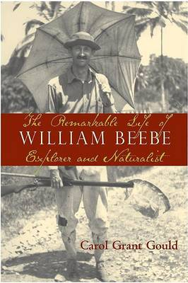 The Remarkable Life of William Beebe: Explorer And Naturalist (Hardback)