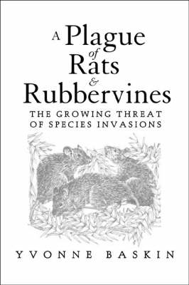 A Plague of Rats and Rubbervines: The Growing Threat Of Species Invasions (Hardback)