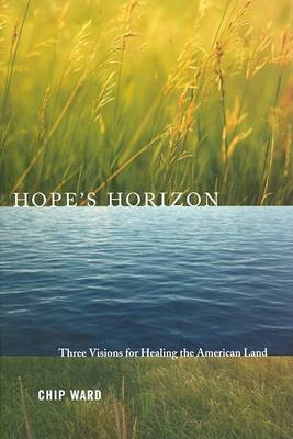Hope's Horizon: Three Visions For Healing The American Land (Hardback)