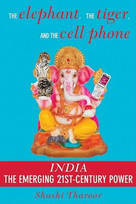 Elephant, The Tiger And The Cell Phone: India: The Emerging 21st-Century Power (Hardback)