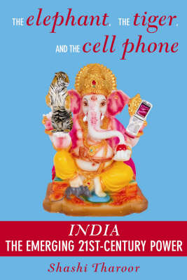 Elephant, The Tiger And The Cell Phone: India: The Emerging 21st-Century Power (Paperback)