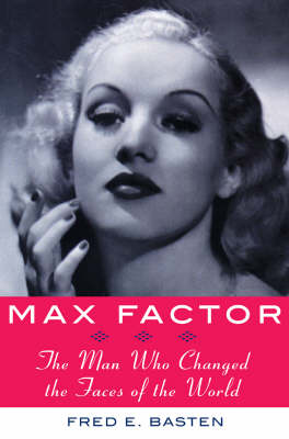 Max Factor: The Man Who Changed the Faces of the World (Hardback)
