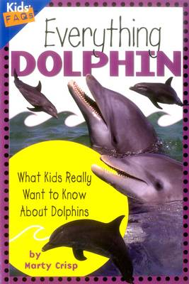 Everything Dolphin: What Kids Really Want to Know About Dolphins - Kids FAQs (Paperback)