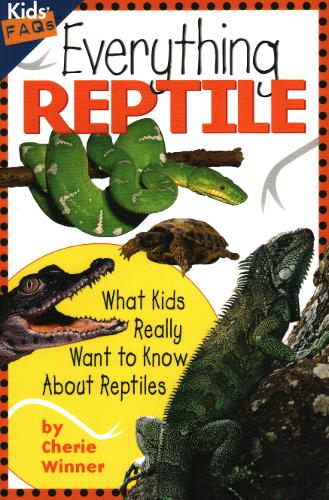 Everything Reptile: What Kids Really Want to Know About Reptiles - Kids FAQs (Paperback)