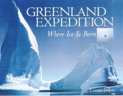 Greenland Expedition: Where Ice is Born (Hardback)