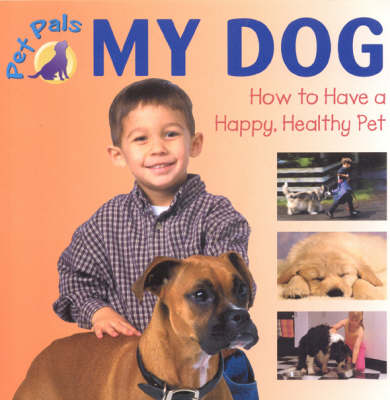 My Dog: How to Have a Happy, Healthy Pet - Pet Pals (Paperback)