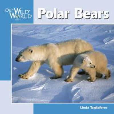 Polar Bears - Our Wild World (Hardback)