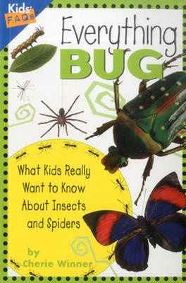 Everything Bug: What Kids Really Want to Know About Bugs - Kids FAQs (Paperback)