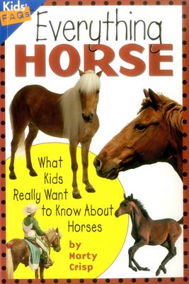 Everything Horse: What Kids Really Want to Know About Horses - Kids FAQs (Paperback)