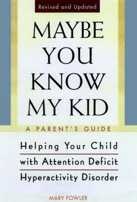 Maybe You Know My Kid 3rd Edition: A Parent's Guide to Identifying, Understanding, and Helpingyour Child with Attention Deficit Hyperactivity Disorder (Paperback)