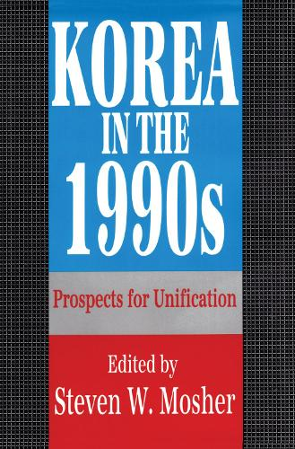 Korea in the 1990s: Prospects for Unification (Hardback)