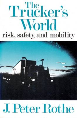 The Trucker's World: Risk, Safety, and Mobility - Traffic Safety (Hardback)