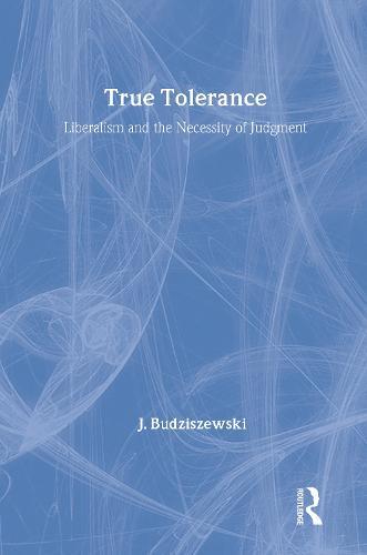 True Tolerance: Liberalism and the Necessity of Judgment (Hardback)