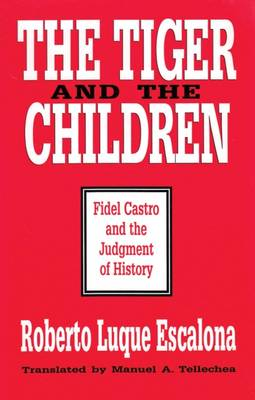 The Tiger and the Children: Fidel Castro and the Judgment of History (Hardback)