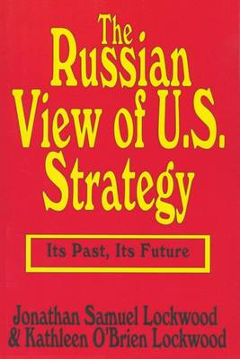 The Russian View of U.S. Strategy: Its Past, Its Future (Hardback)