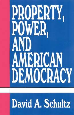 Property, Power and American Democracy (Hardback)