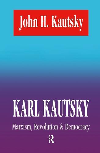 Karl Kautsky: Marxism, Revolution and Democracy (Hardback)