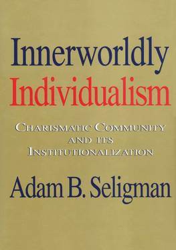Innerworldly Individualism: Charismatic Community and Its Institutionalization (Hardback)
