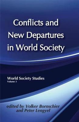 Conflicts and New Departures in World Society - World Society Studies (Hardback)