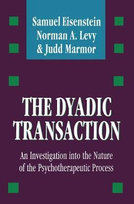 The Dyadic Transaction: Investigation into the Nature of the Psychotherapeutic Process (Hardback)