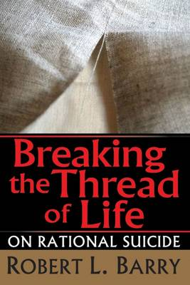 Breaking the Thread of Life: On Rational Suicide (Hardback)