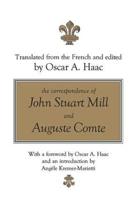 The Correspondence of John Stuart Mill and Auguste Comte (Hardback)