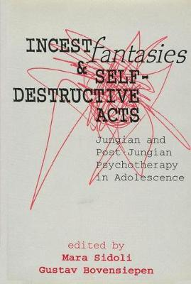 Incest Fantasies and Self-Destructive Acts: Jungian and Post-Jungian Psychotherapy in Adolescence (Hardback)