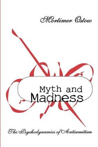 Myth and Madness: The Psychodynamics of Anti-Semitism (Hardback)