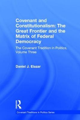 Covenant and Constitutionalism: The Covenant Tradition in Politics - Covenant Traditions in Politics Series (Hardback)