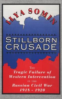 Stillborn Crusade: The Tragic Failure of Western Intervention in the Former Soviet Union (Hardback)