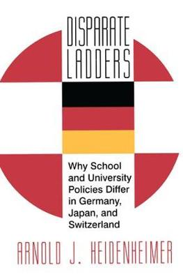 Disparate Ladders: Why School and University Policies Differ in Germany, Japan and Switzerland (Hardback)