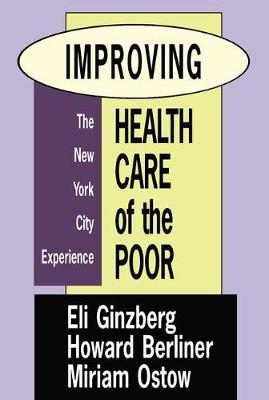 Improving Health Care of the Poor: The New York City Experience (Hardback)
