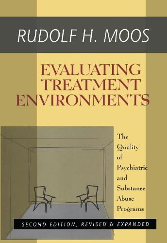 Evaluating Treatment Environments: The Quality of Psychiatric and Substance Abuse Programs (Hardback)