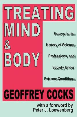 Treating Mind and Body: Essays in the History of Science, Professions and Society Under Extreme Conditions (Hardback)