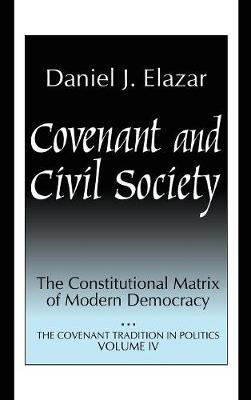 Covenant and Civil Society: Constitutional Matrix of Modern Democracy - Covenant Traditions in Politics Series (Hardback)