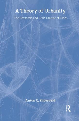 A Theory of Urbanity: The Economic and Civic Culture of Cities (Hardback)