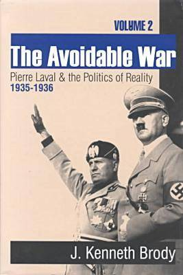 The Avoidable War: Volume 2, Pierre Laval and the Politics of Reality, 1935-1936 (Hardback)