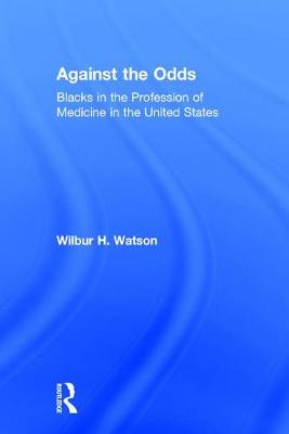 Against the Odds: Blacks in the Profession of Medicine in the United States (Hardback)