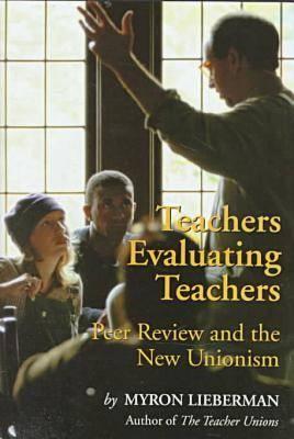 Teachers Evaluating Teachers: Peer Review and the New Unionism (Hardback)