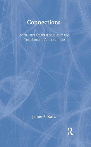 Connections: Social and Cultural Studies of the Telephone in American Life (Hardback)