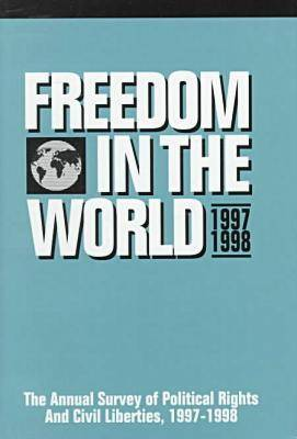 Freedom in the World: 1997-1998: The Annual Survey of Political Rights and Civil Liberties (Hardback)