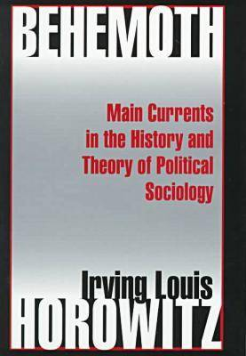 Behemoth: Main Currents in the History and Theory of Political Sociology (Hardback)